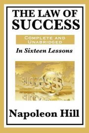 The Law of Success : In Sixteen Lessons - Napoleon Hill